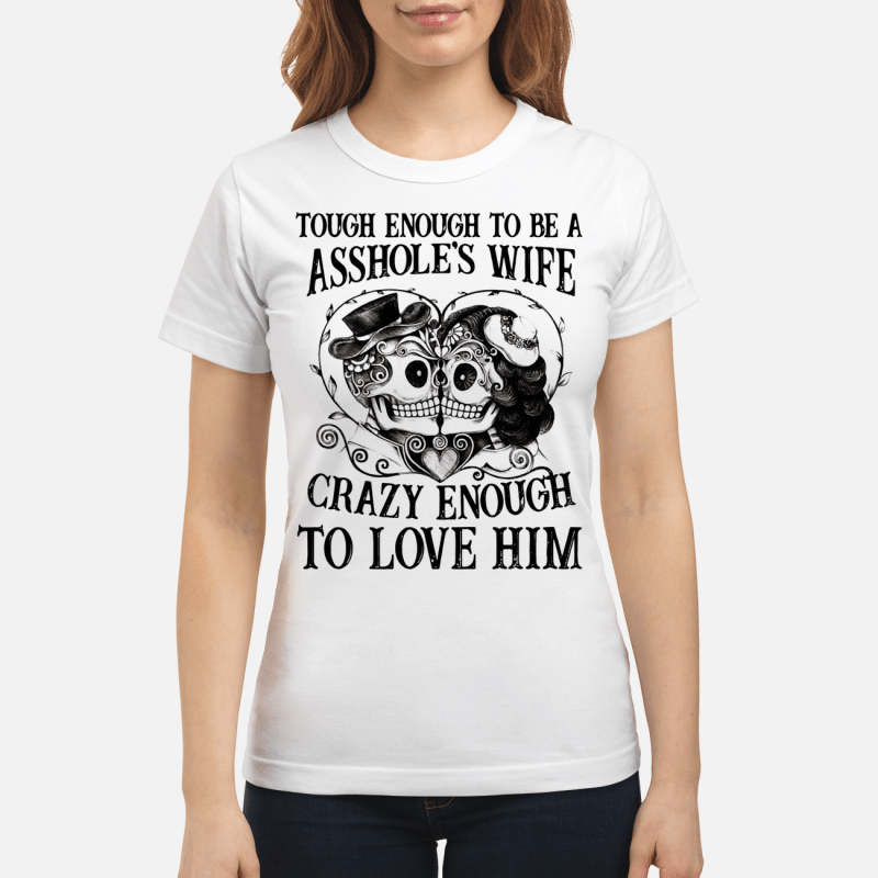 Skulls Tough Enough To Be An Asshole'S Wife Crazy Enough To Love Him Ladies Tee