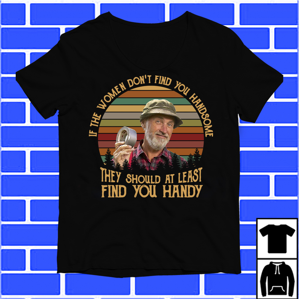 Steve Smith Red Green Show If The Women Don'T Find You Handsome Shirt
