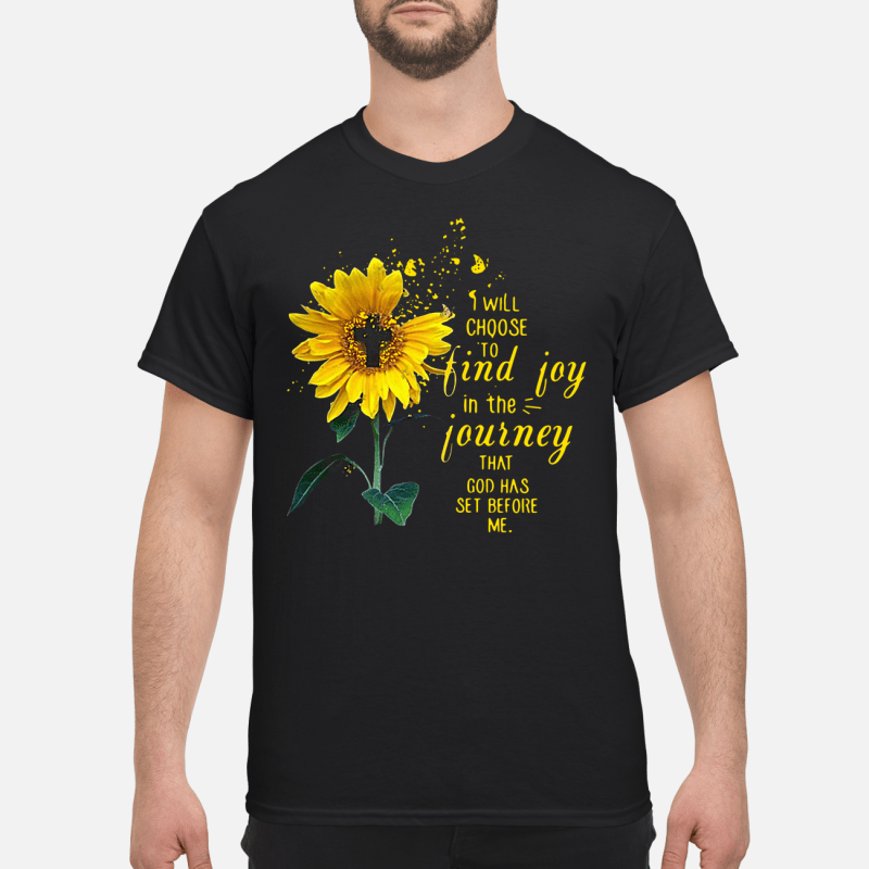 Sunflower I Will Choose To Find Joy In The Journey That God Has Set Before Me Guy Tees