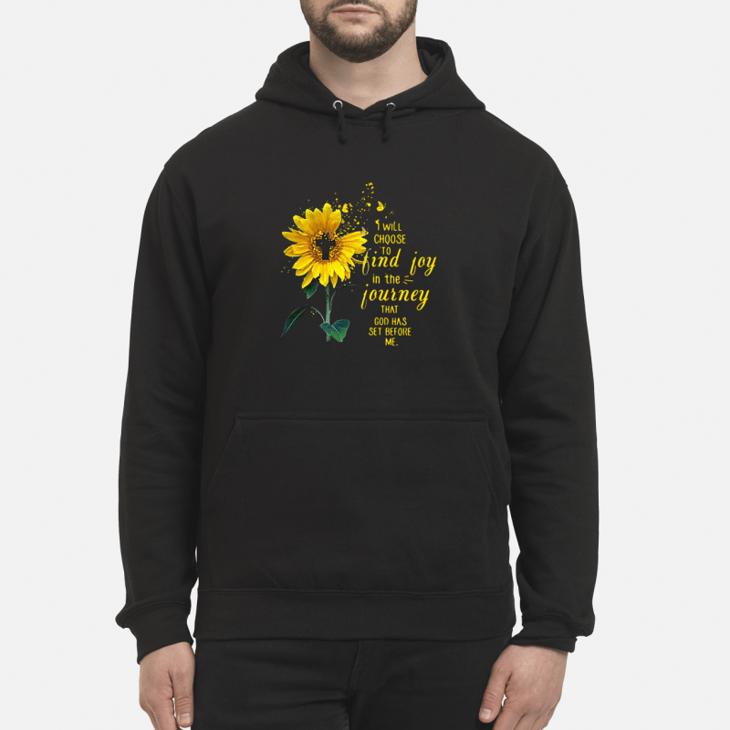 Sunflower I Will Choose To Find Joy In The Journey That God Has Set Before Me Hoodie