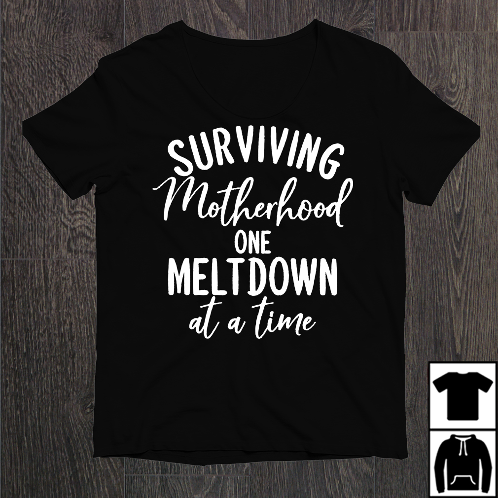 081fcda5 Surviving motherhood one meltdown at a time shirt and sweater