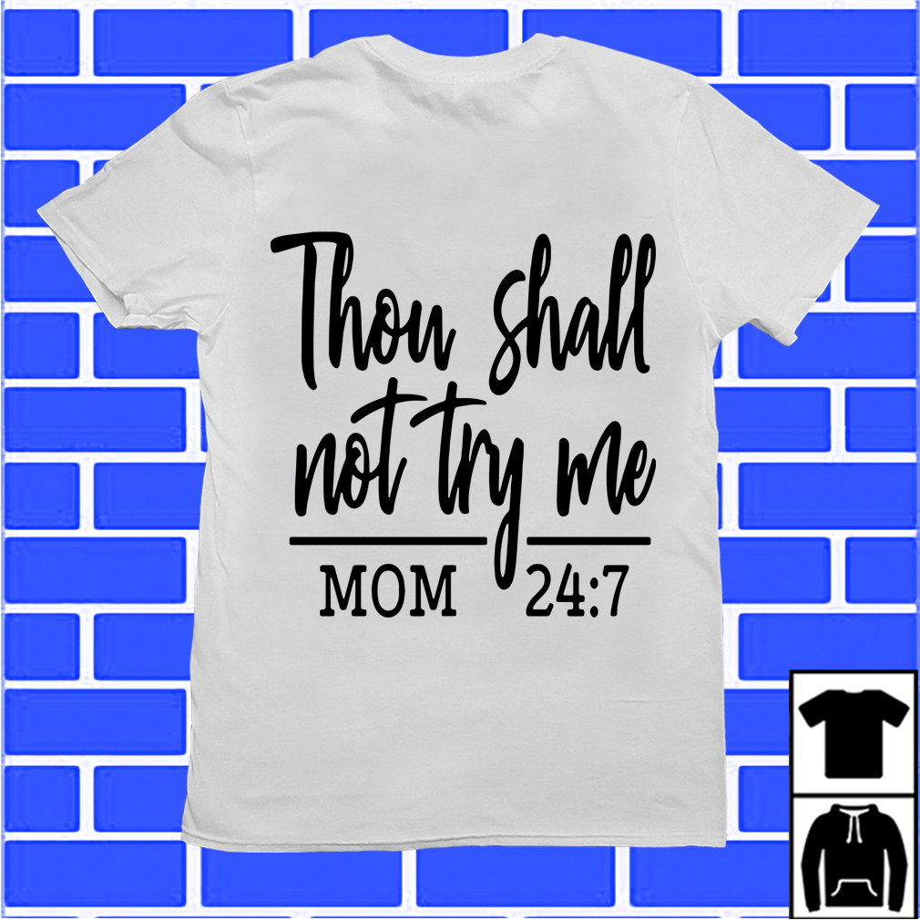 Thou Shall Not Try Me Mom 24:7 Shirt