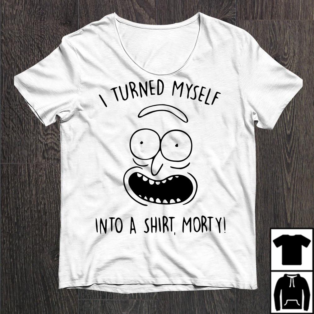 I Turned Myself Into A Shit Morty Shirt