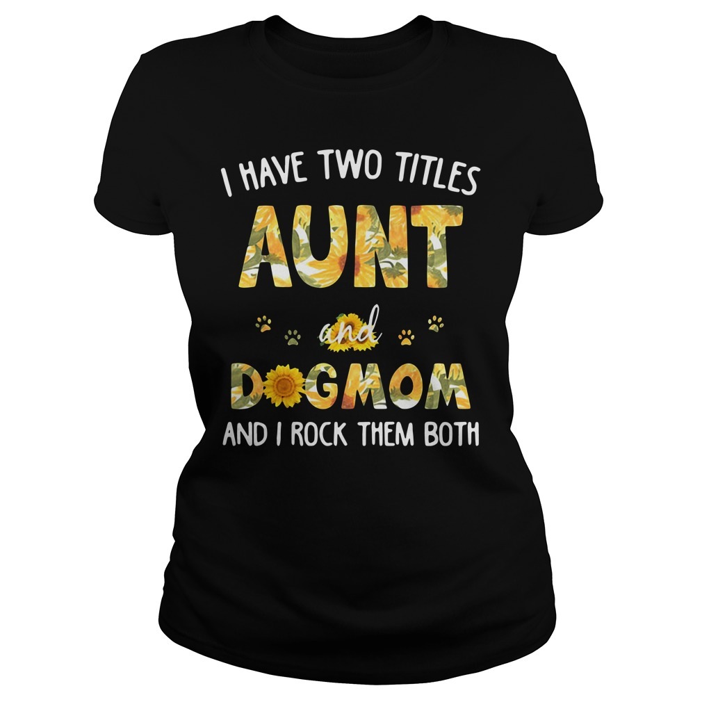 I Have Two Titles Aunt And Dog Mom And I Rock Them Both Ladies Tee