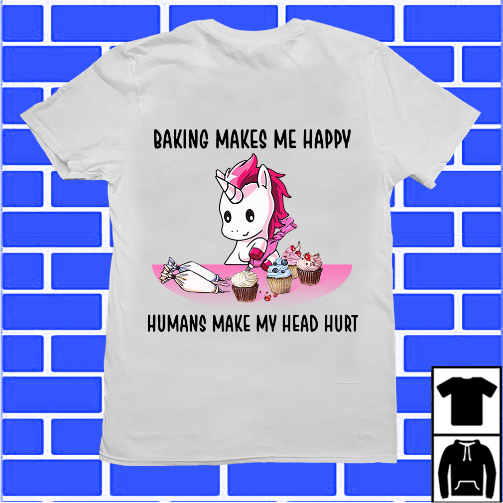 Unicorn Baking Makes Me Happy Humans Make My Head Hurt Shirt