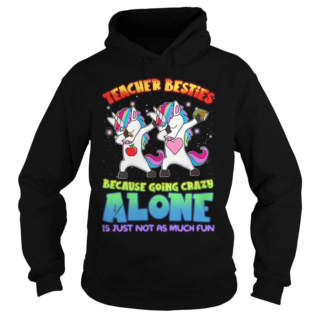 Unicorn Dabbing Teacher Besties Because Going Crazy Alone Hoodie