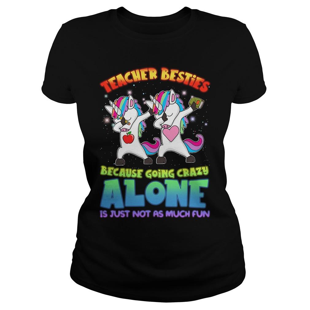 Unicorn Dabbing Teacher Besties Because Going Crazy Alone Ladies Tee