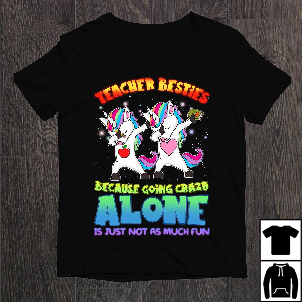 Unicorn Dabbing Teacher Besties Because Going Crazy Alone Shirt