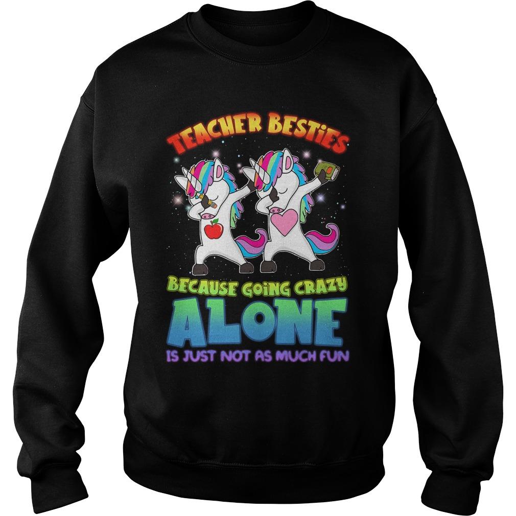 Unicorn Dabbing Teacher Besties Because Going Crazy Alone Sweater