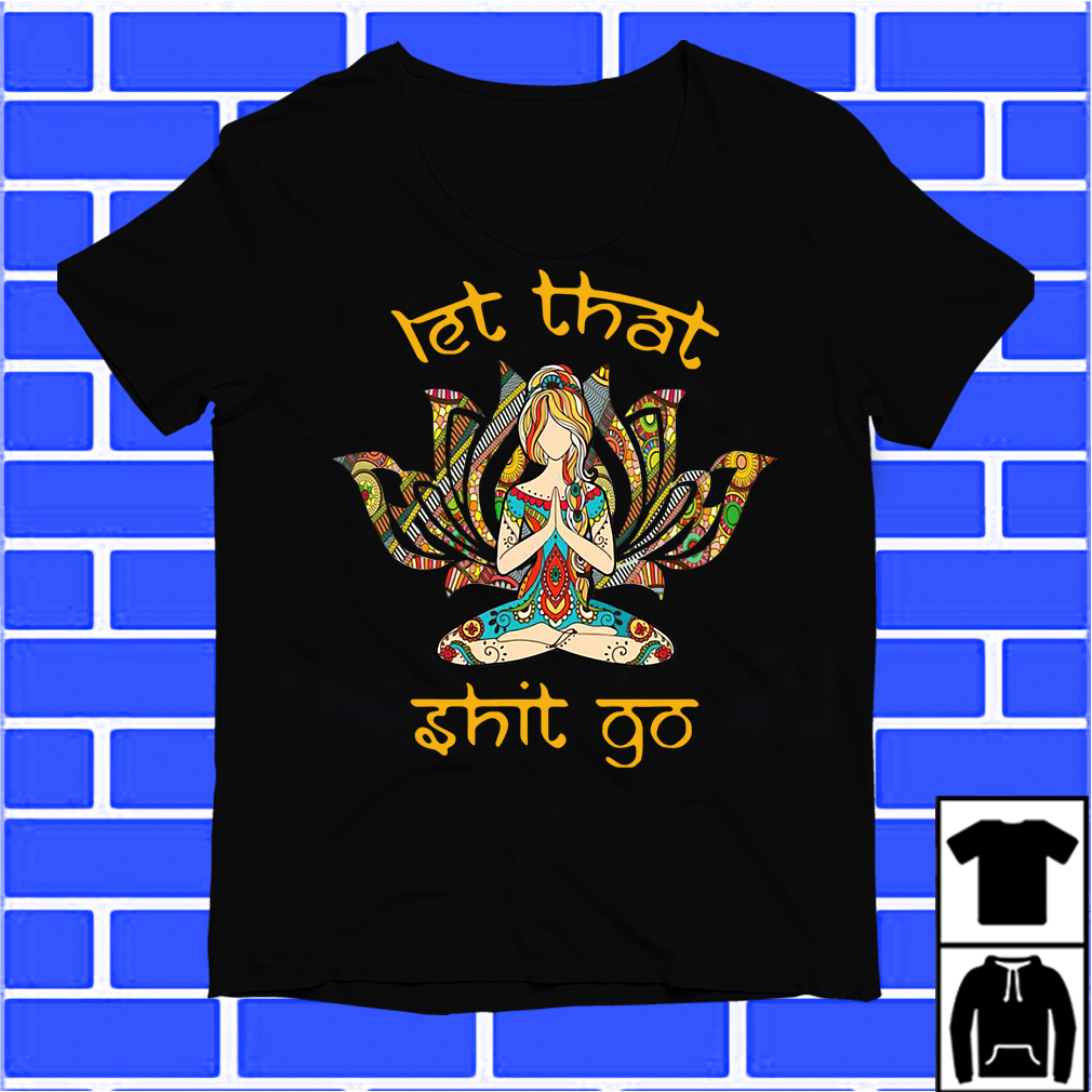 Yoga Girl Let That Shit Go Shirt