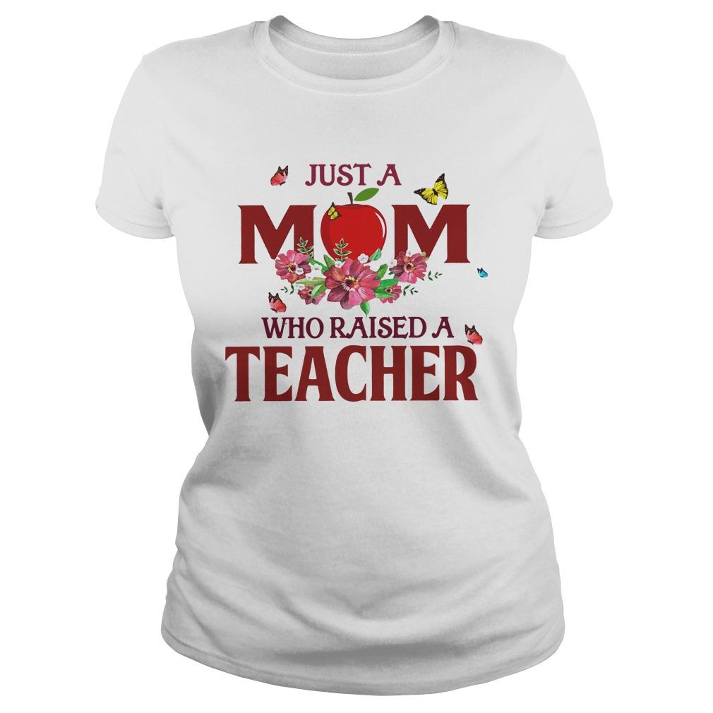 Apple Just A Mom Who Raised A Teacher Ladies Tee