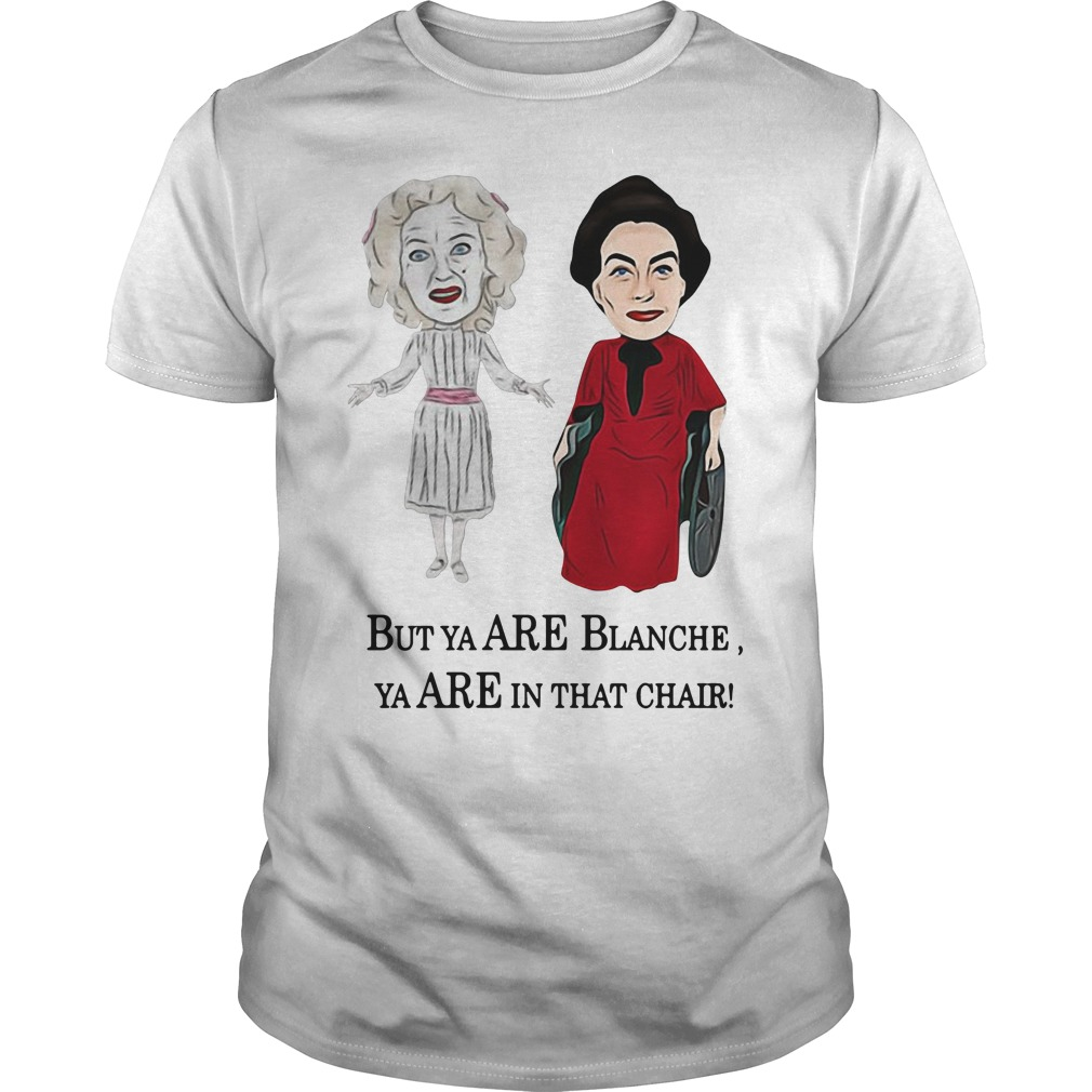 Baby Jane And Joan Crawford But Ya Are Blanche Ya Are In That Chair Guy Tees
