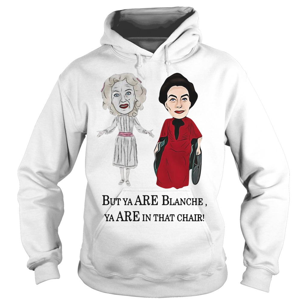Baby Jane And Joan Crawford But Ya Are Blanche Ya Are In That Chair Hoodie