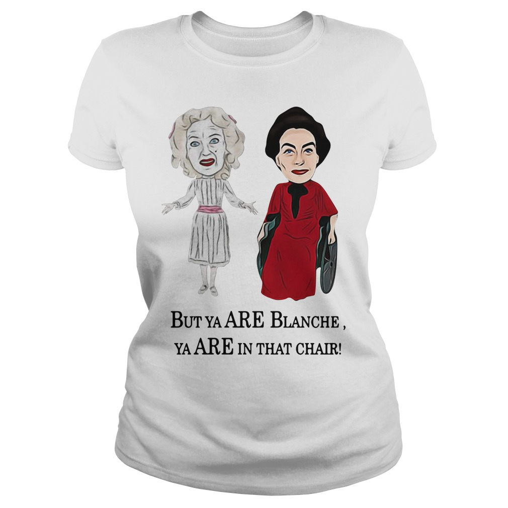 Baby Jane And Joan Crawford But Ya Are Blanche Ya Are In That Chair Ladies Tee