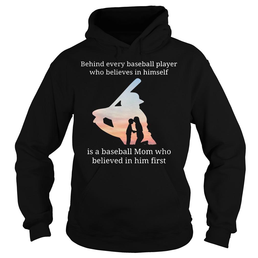 Behind Every Baseball Player Who Believes In Himself Is A Baseball Mom Hoodie