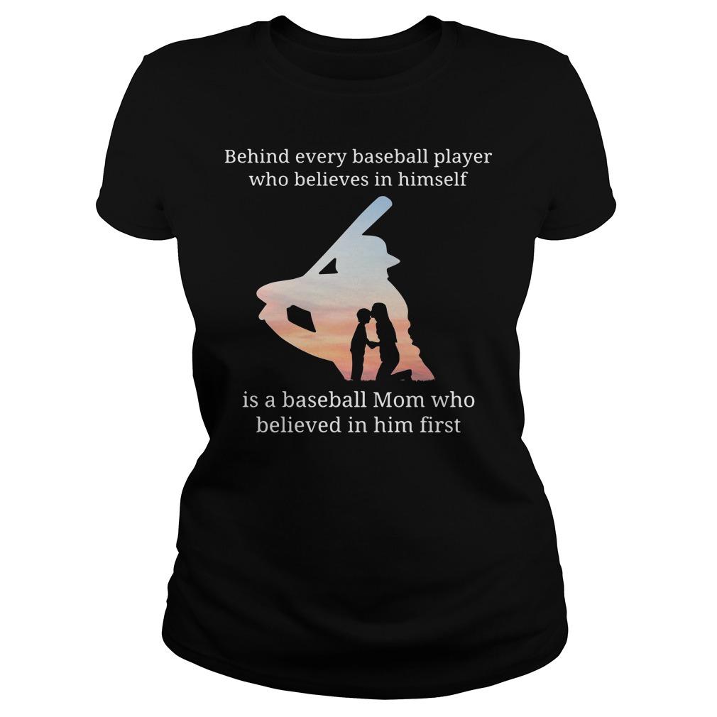 Behind Every Baseball Player Who Believes In Himself Is A Baseball Mom Ladies Tee