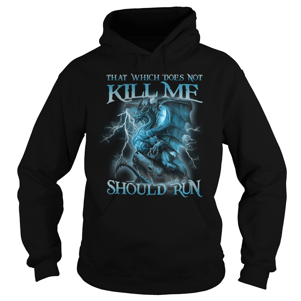 Blue Dragon That Which Does Not Kill Me Should Run Hoodie