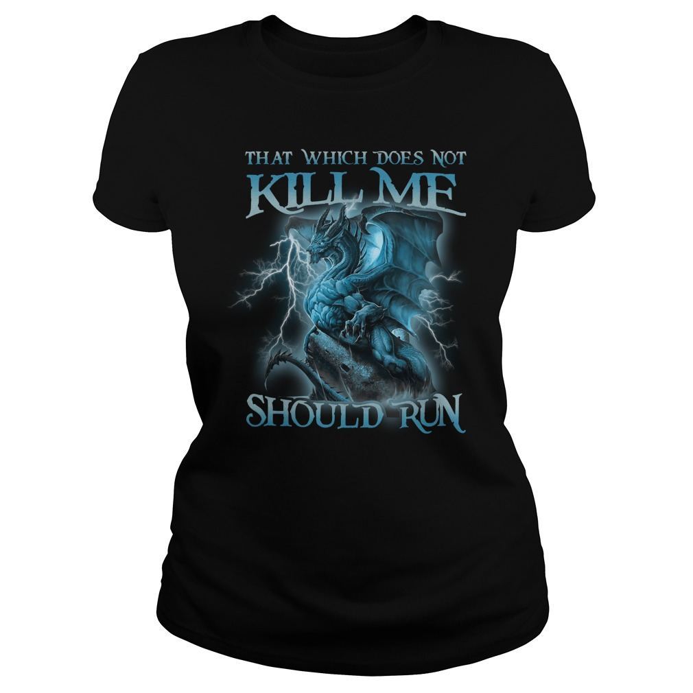 Blue Dragon That Which Does Not Kill Me Should Run Ladies Tee