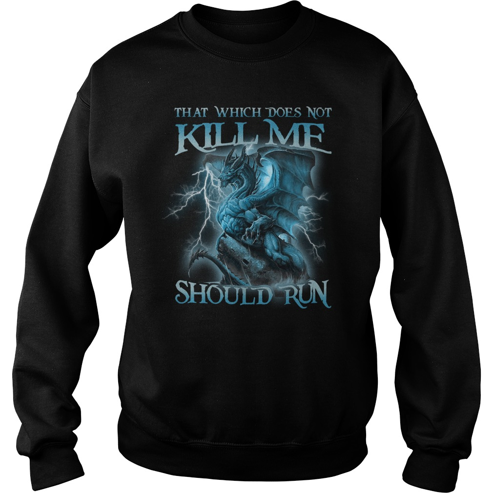 Blue Dragon That Which Does Not Kill Me Should Run Sweater