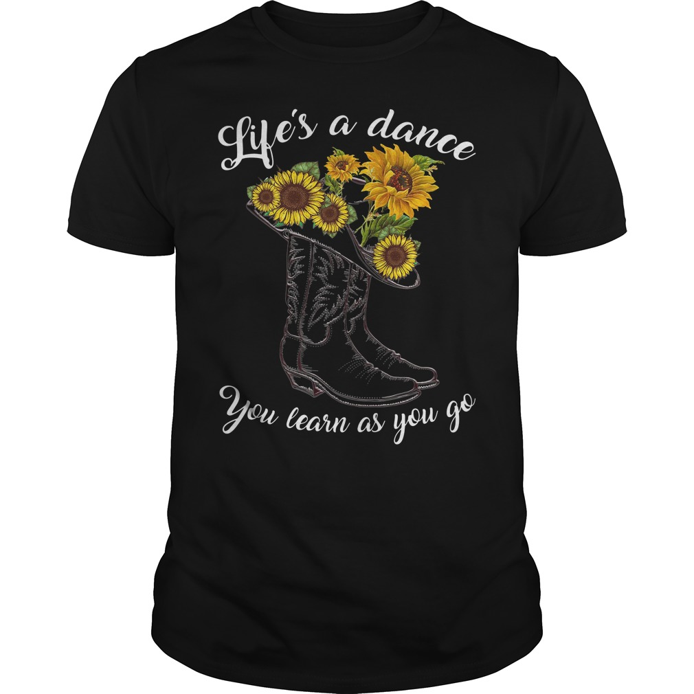 Boot And Sunflower Life'S A Dance You Learn As You Go Guy Tees