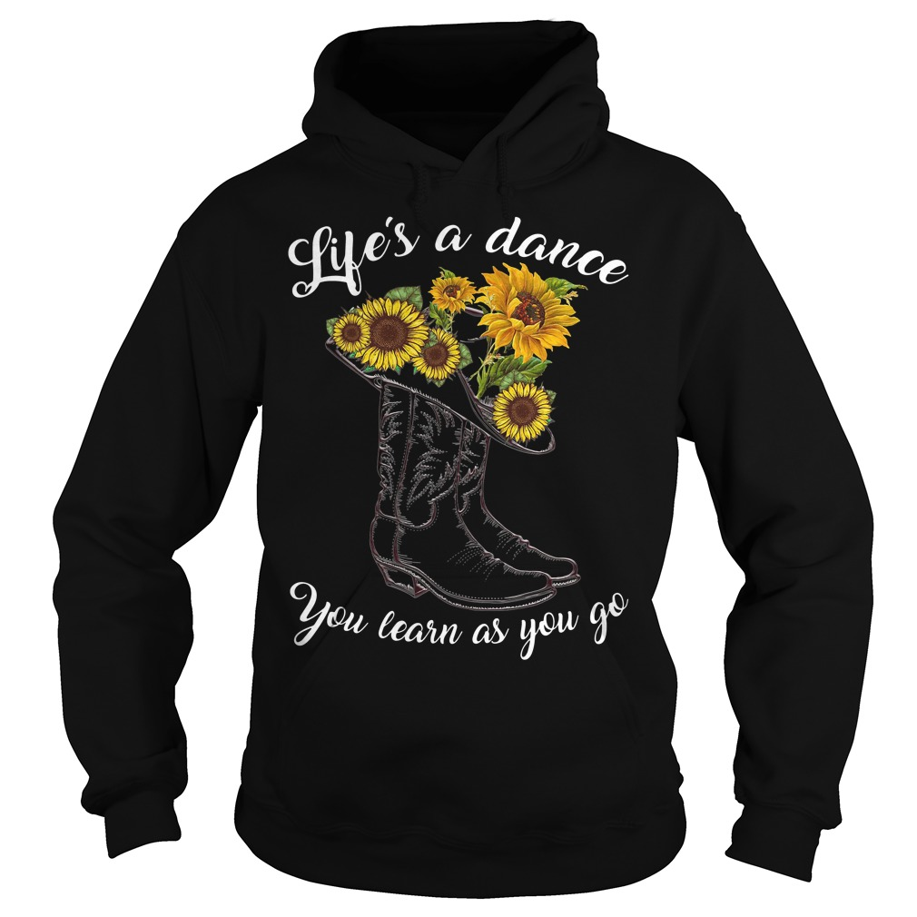 Boot And Sunflower Life'S A Dance You Learn As You Go Hoodie