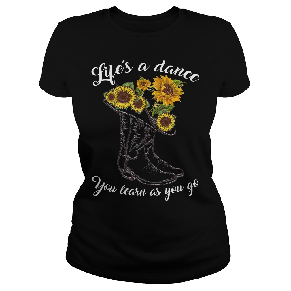Boot And Sunflower Life'S A Dance You Learn As You Go Ladies Tee