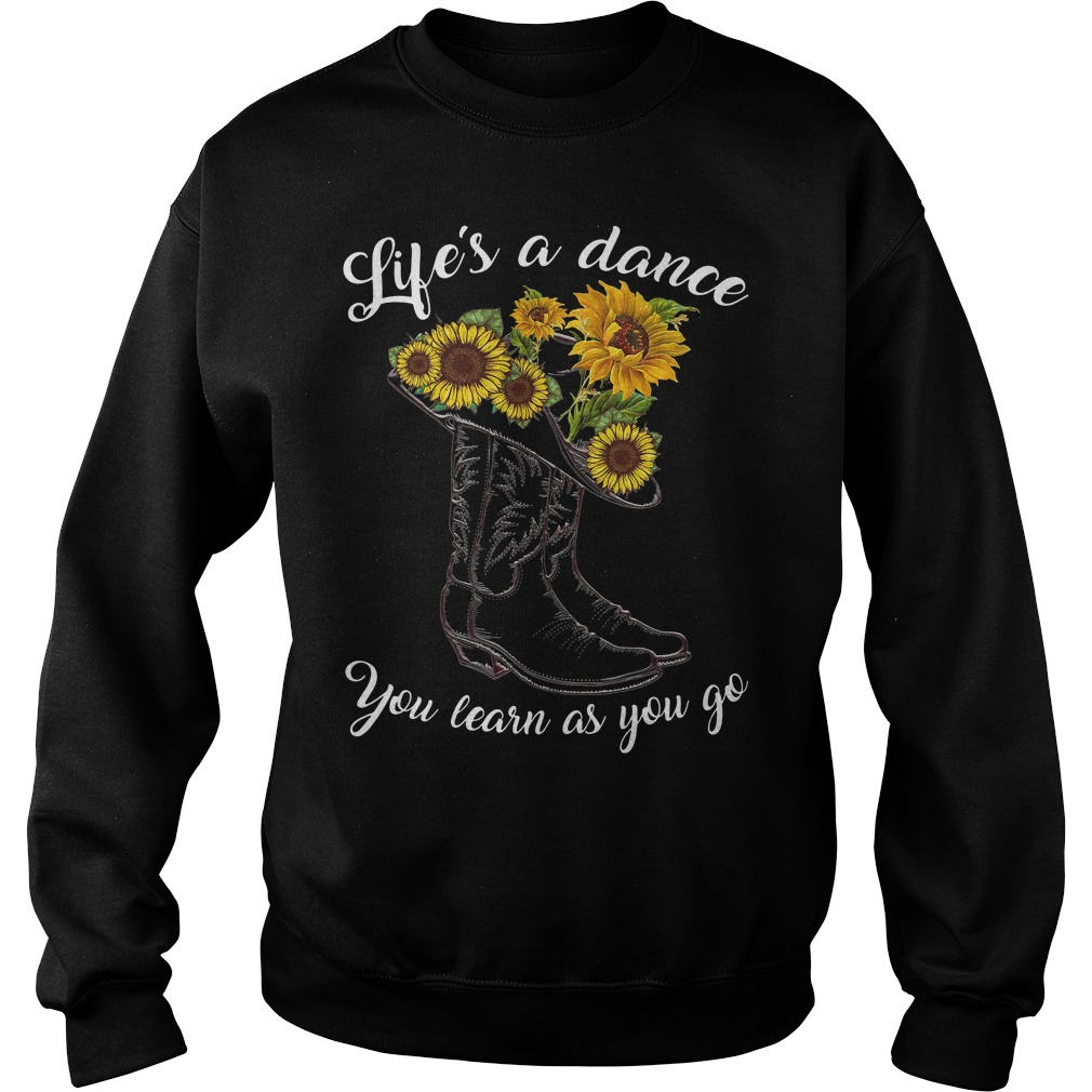 Boot And Sunflower Life'S A Dance You Learn As You Go Sweater