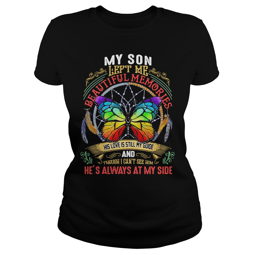 Butterfly My Son Left Me Beautiful Memories His Love Is Still My Guide Ladies Tee