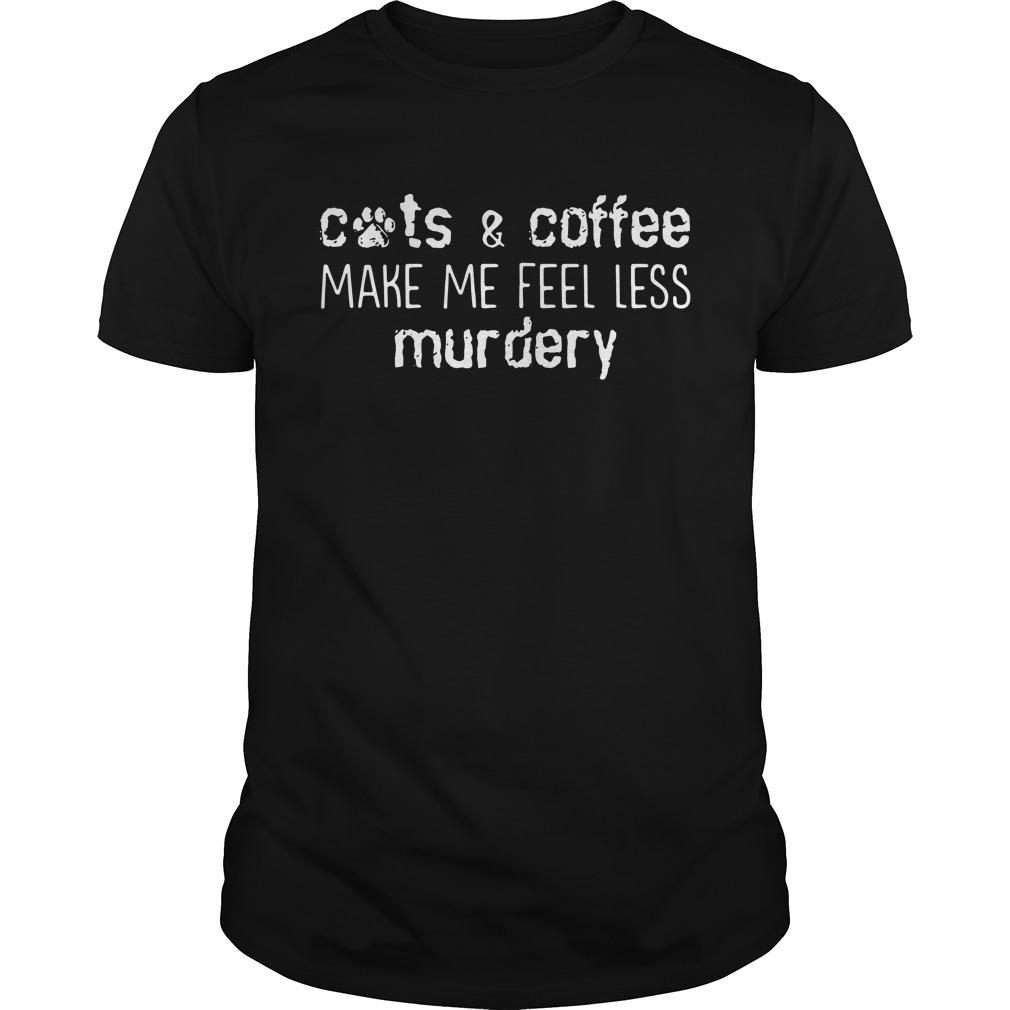 Cats & Coffee Make Me Feel Less Murdery Guy Tees