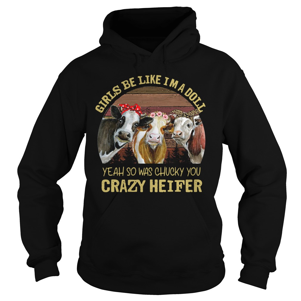 Cow Girls Be Like I'M A Doll Yeah So Was Chucky You Crazy Heifer Hoodie