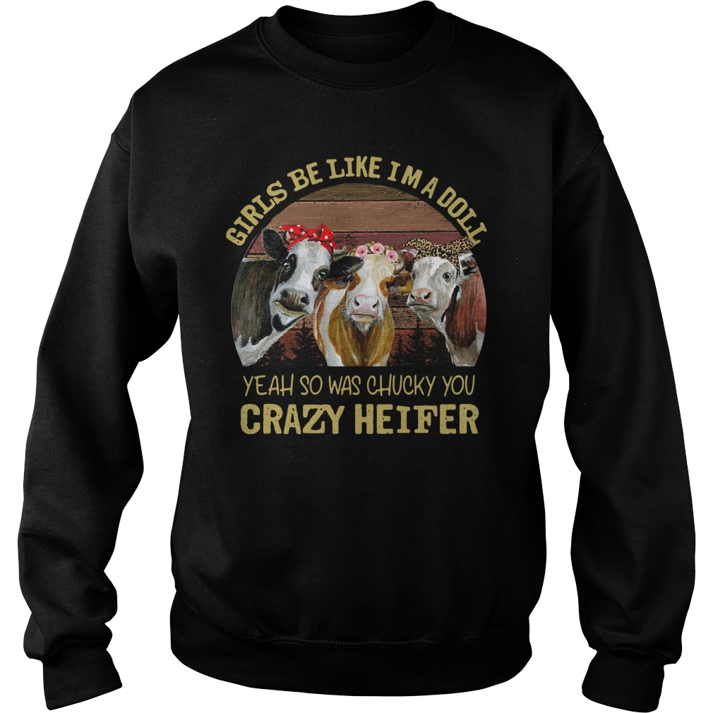 Cow Girls Be Like I'M A Doll Yeah So Was Chucky You Crazy Heifer Sweater