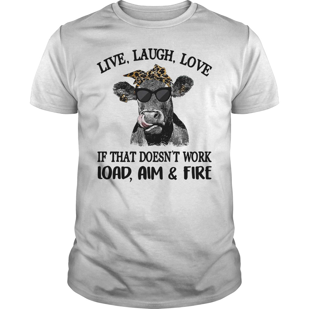 Cow Wearing Sunglass Live Loud Love If That Doesn'T Work Load Aim Fire Guy Tees