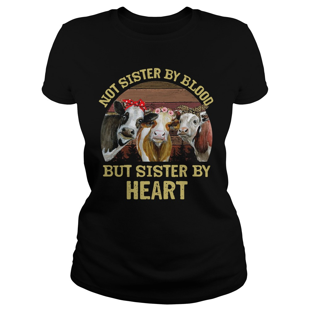 Cows Not Sister By Blood But Sister By Heart Ladies Tee