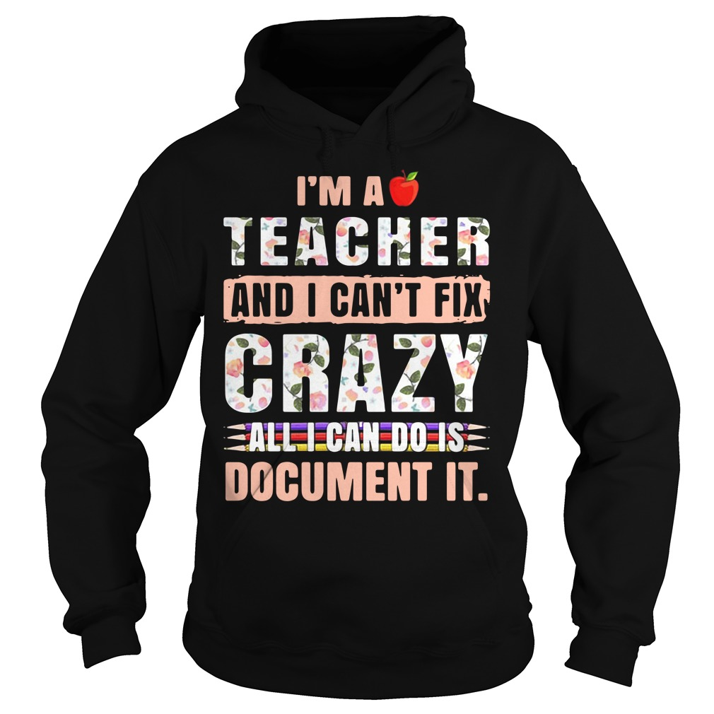 Crayon I'M A Teacher I Can'T Fix Crazy All I Cant Do Is Document It Hoodie