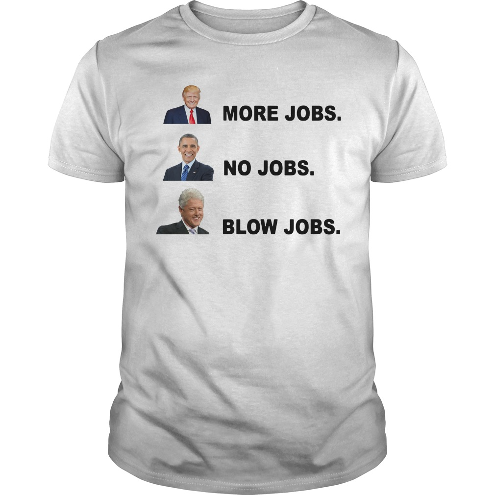 Donald Trump More Jobs Obama No Jobs Bill Clinton Blow Jobs Guy Tees