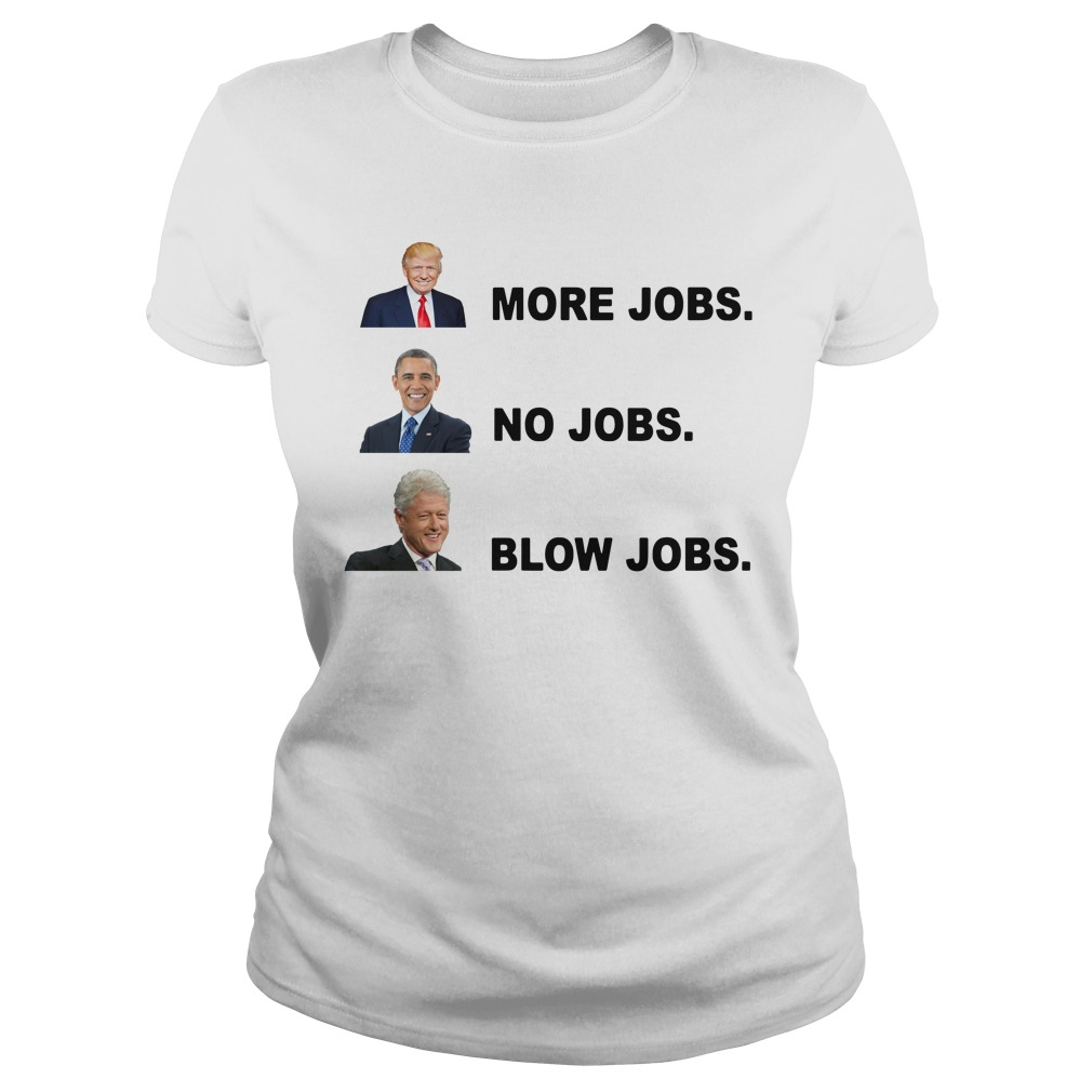 Donald Trump More Jobs Obama No Jobs Bill Clinton Blow Jobs Ladies Tee