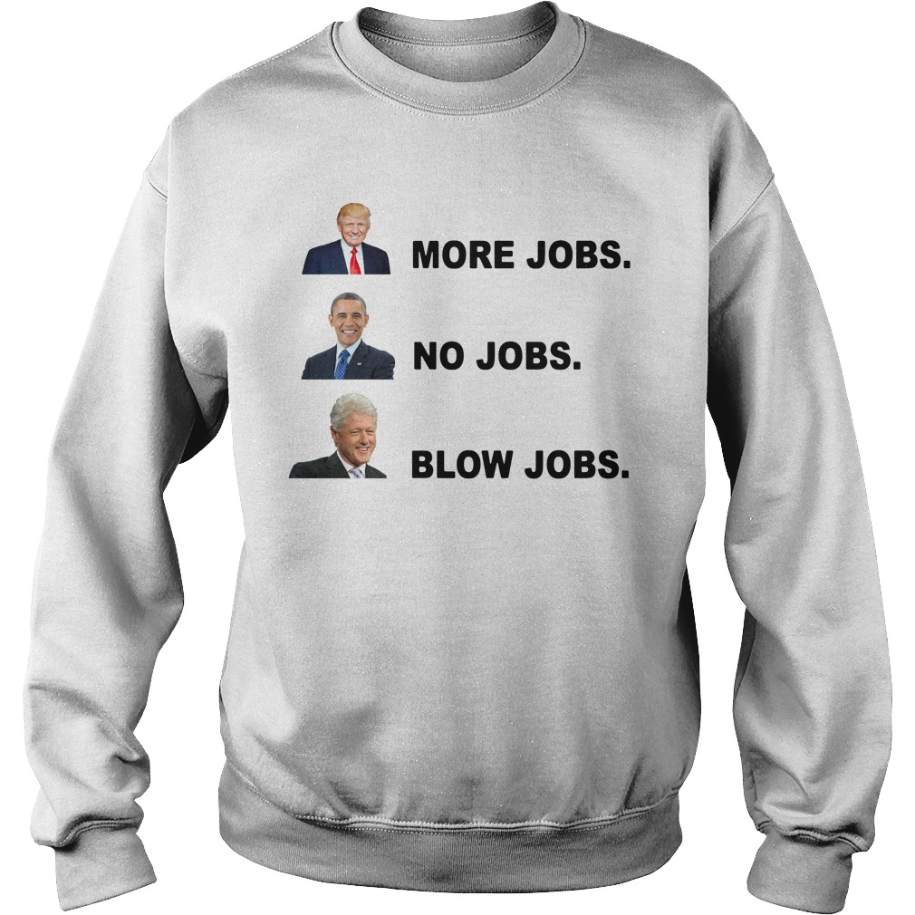 Donald Trump More Jobs Obama No Jobs Bill Clinton Blow Jobs Sweater