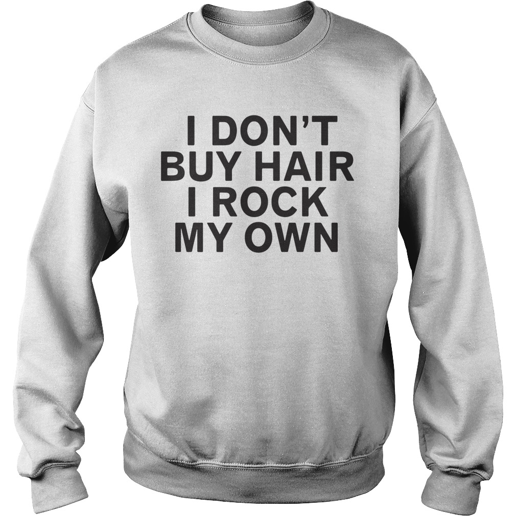I Don'T Buy Hair I Rock My Own Sweater