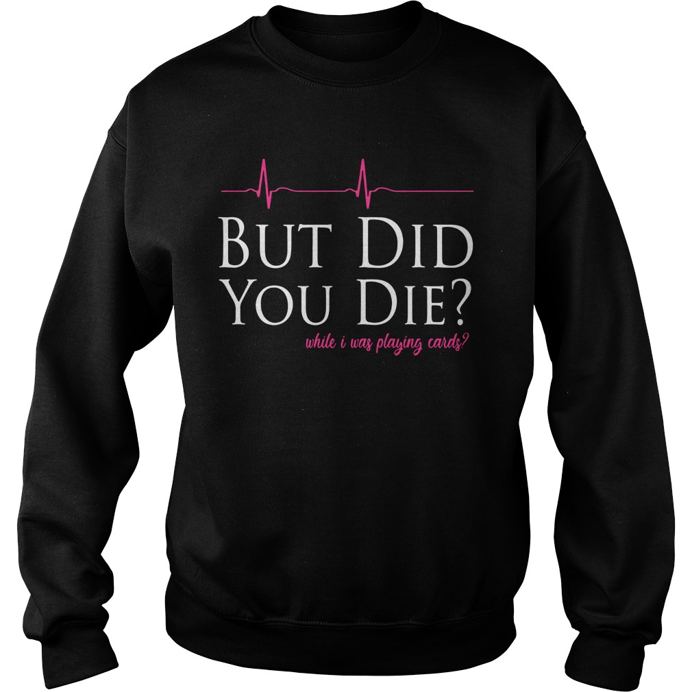 Ecg But Did You Die When I Was Playing Cards Sweater