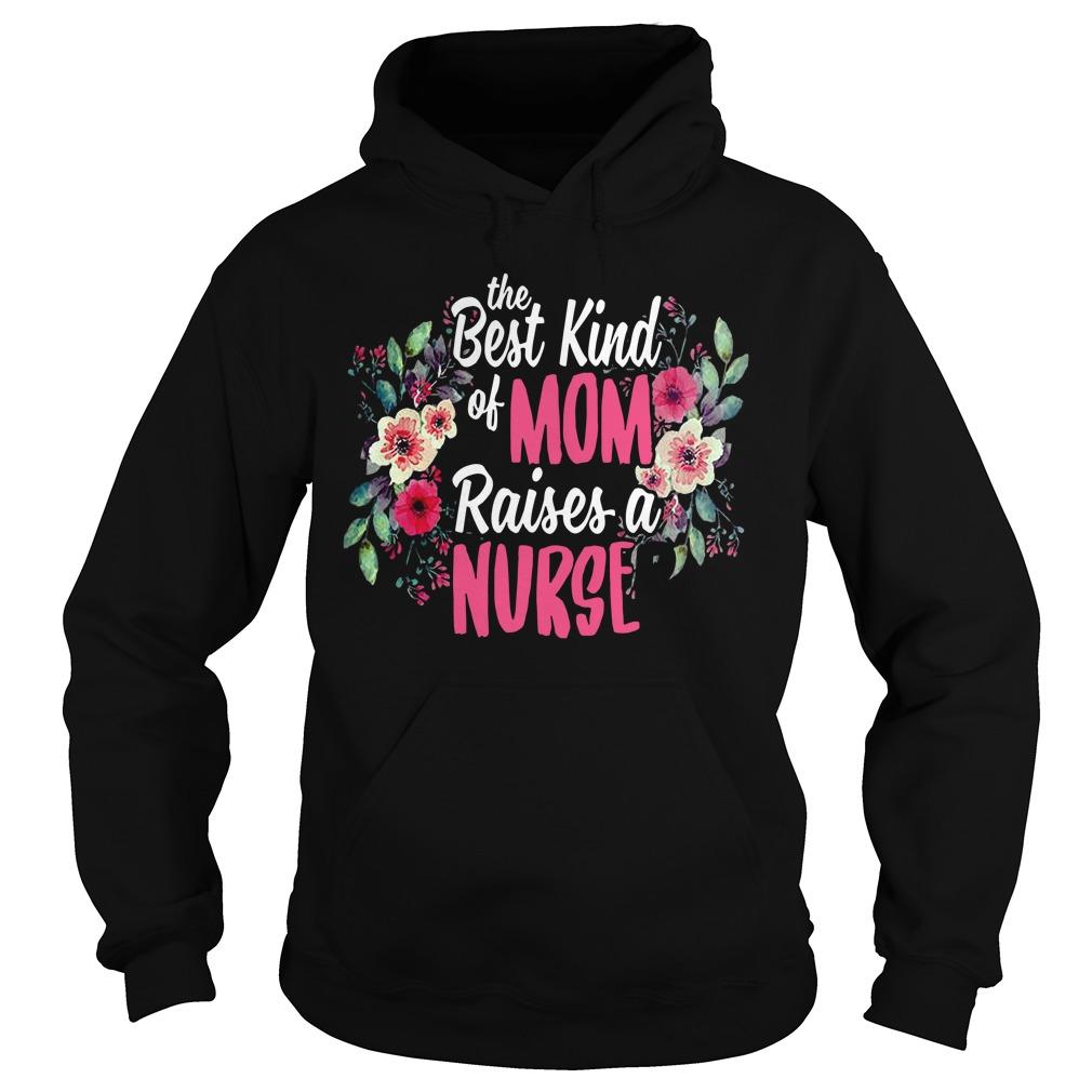 Flowers The Best Kind Of Mom Raises A Nurse Ladies Tee
