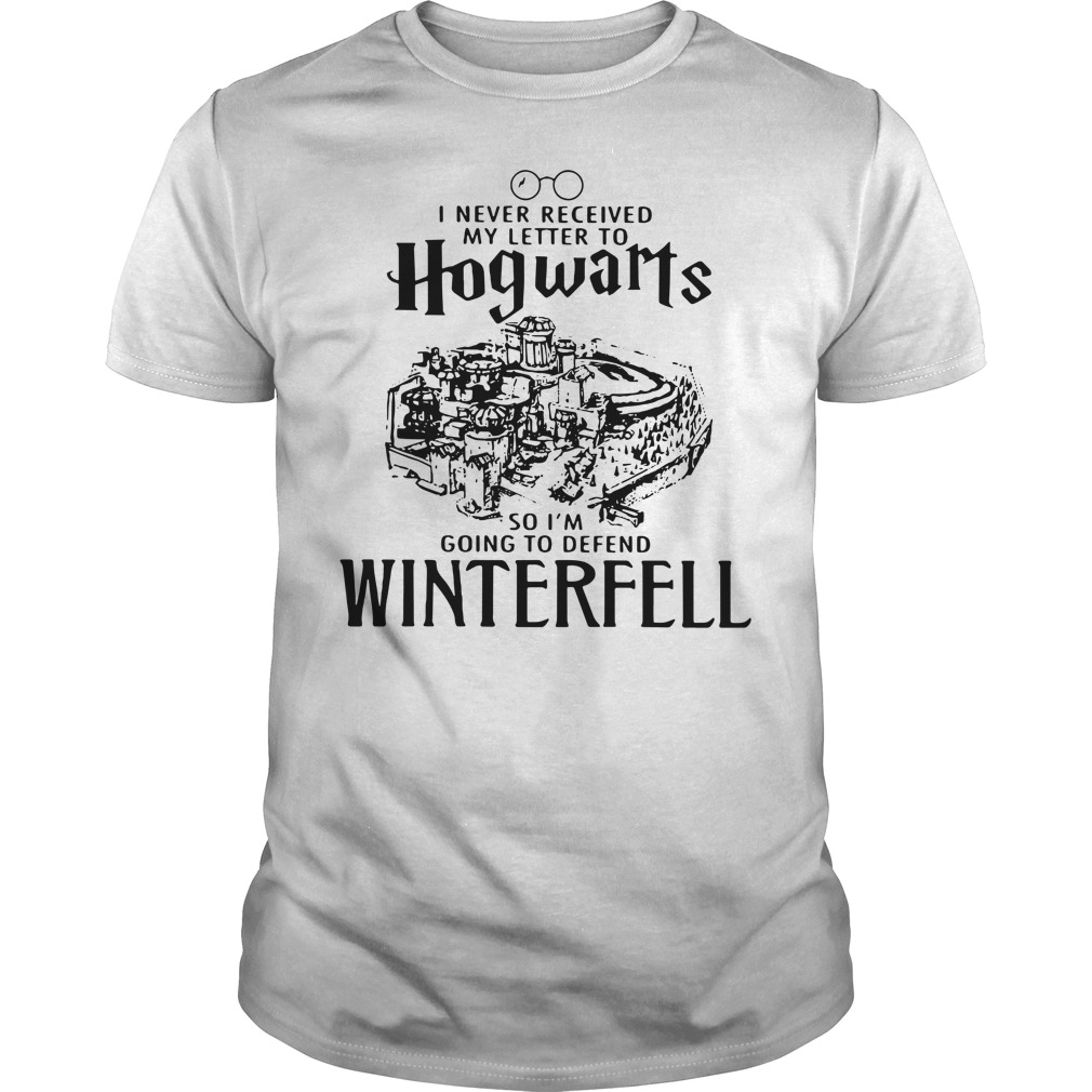 Game Of Thrones I Never Received My Letter To Hogwarts I'M Defend Winterfell Guy Tees