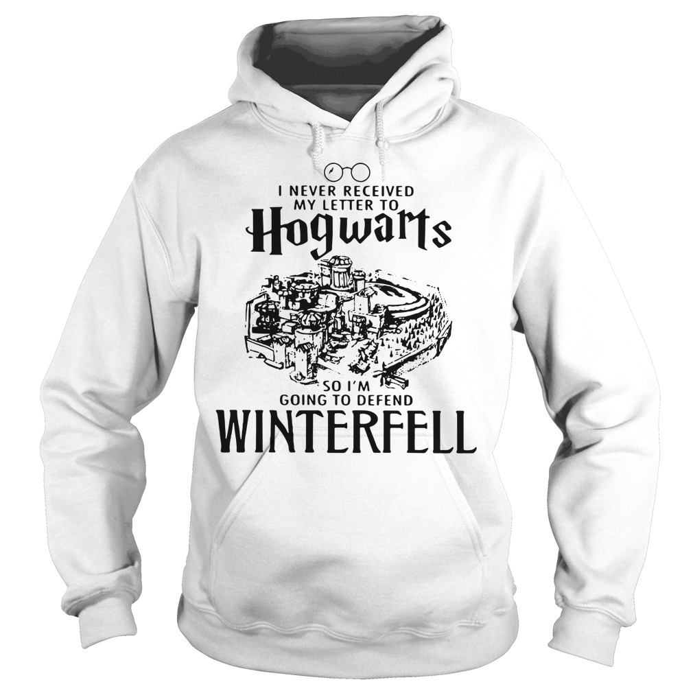 Game Of Thrones I Never Received My Letter To Hogwarts I'M Defend Winterfell Hoodie