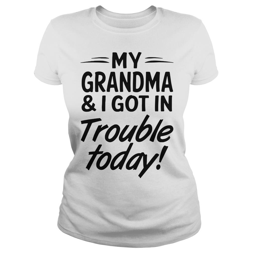 My Grandma & I Got In Trouble Today Ladies Tee