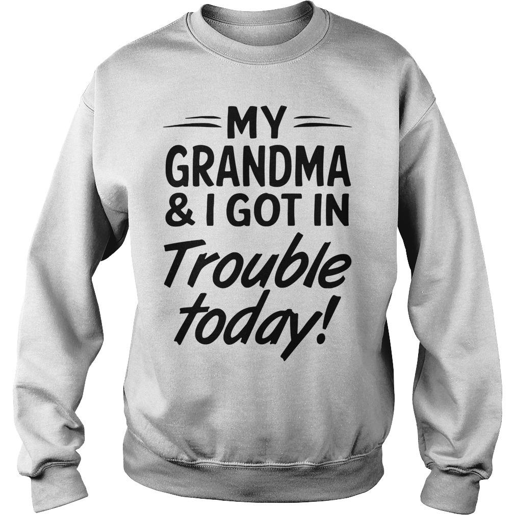 My Grandma & I Got In Trouble Today Sweater