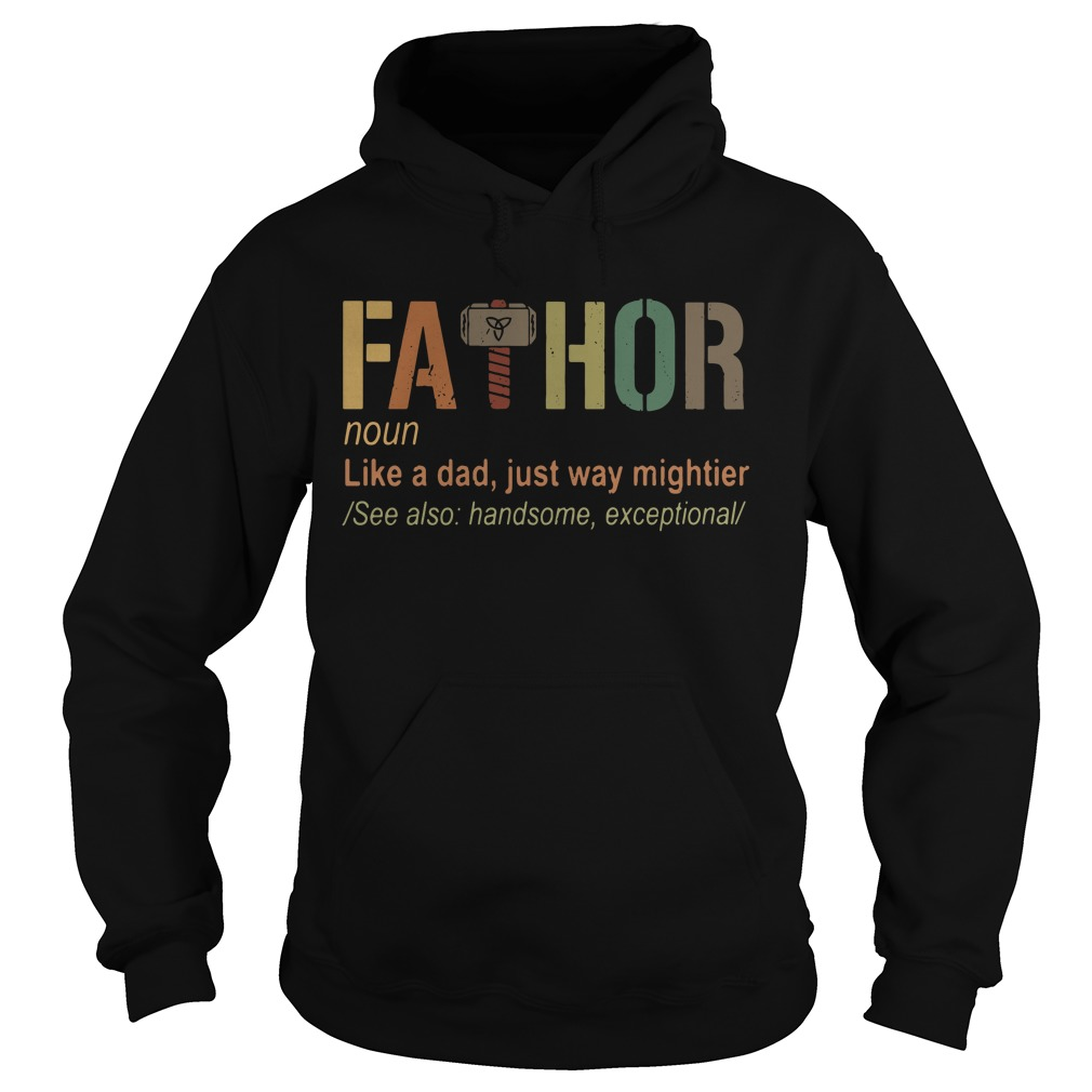 Hammer Fathor Definition Like A Dad Just Way Mightier Hoodie