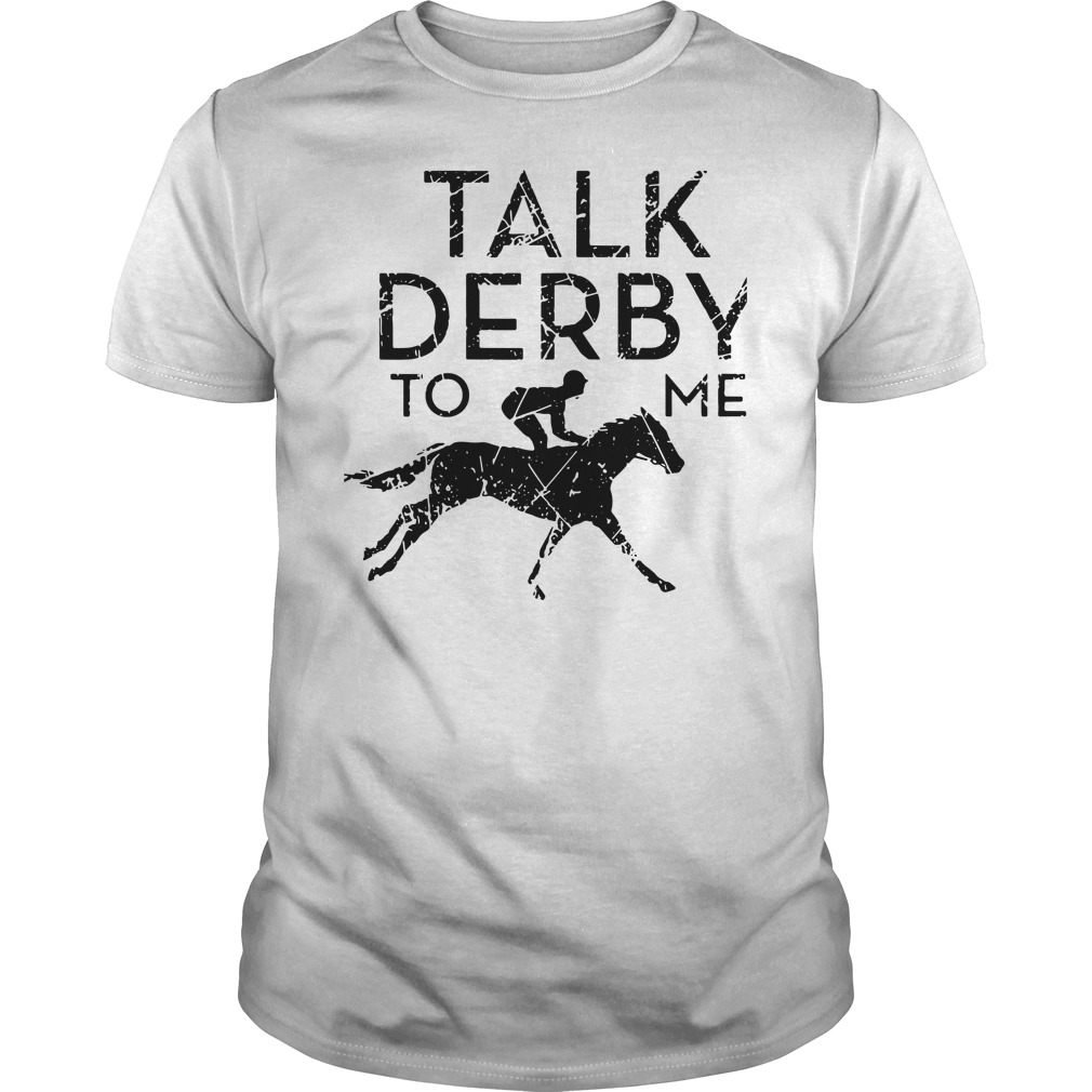 Horse Race Talk Derby To Me Guy Tees