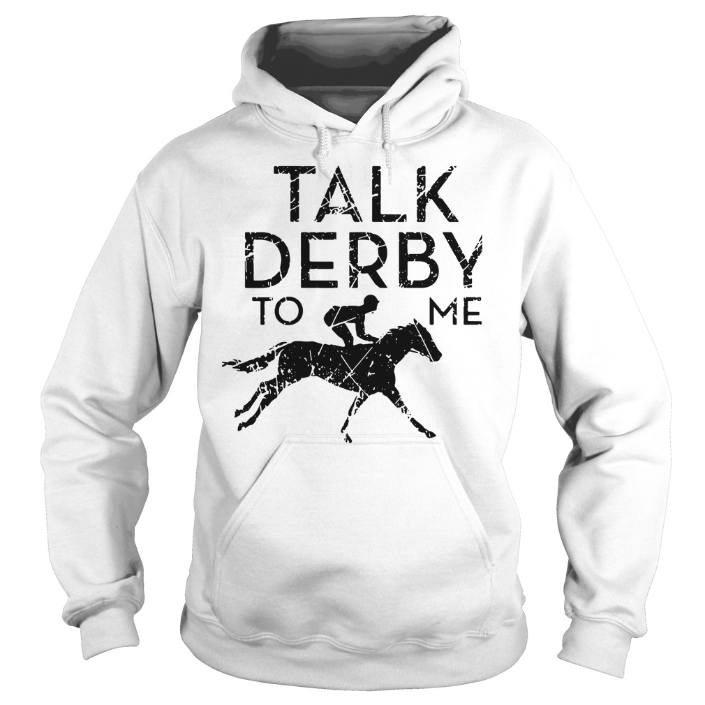 Horse Race Talk Derby To Me Hoodie