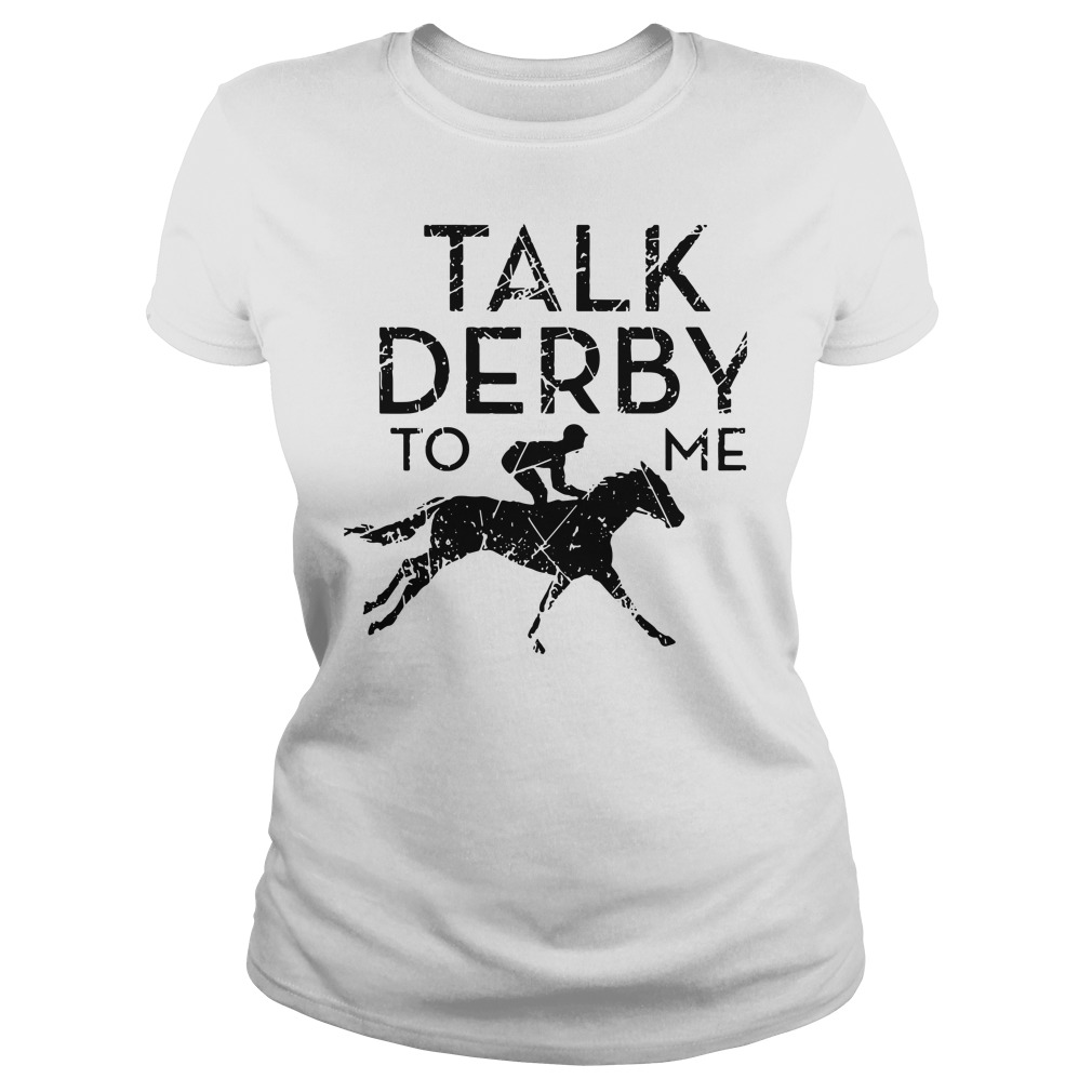 Horse Race Talk Derby To Me Ladies Tee