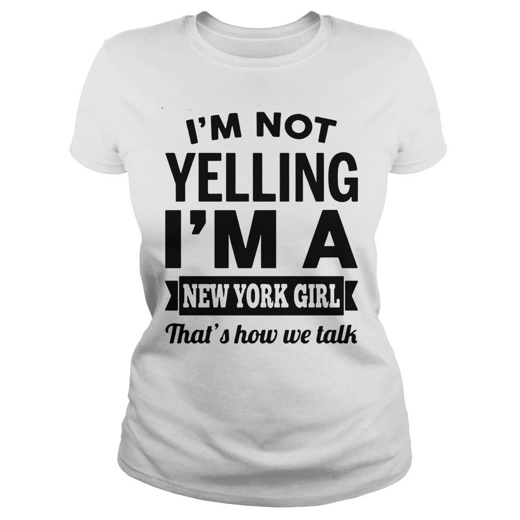 I'M Not Yelling I'M A New York Girl That'S How We Talk Ladies Tee