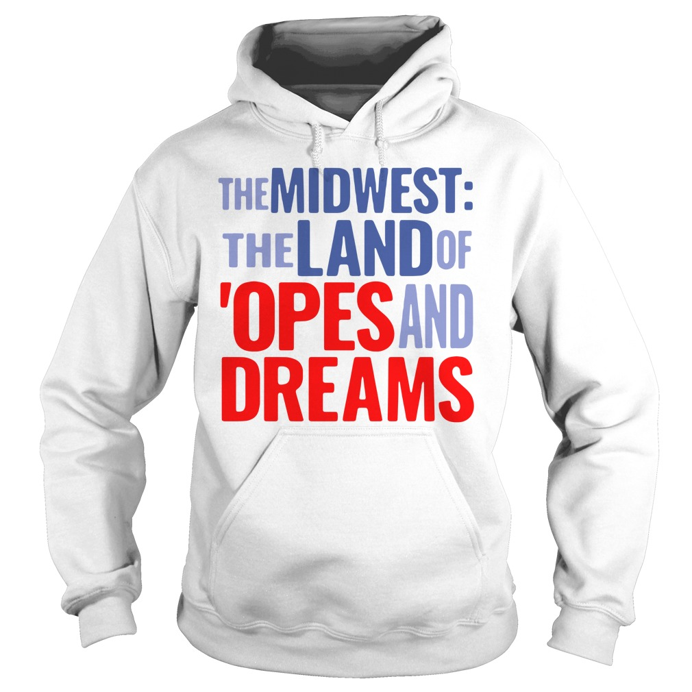 The Midwest The Land Of 'Opes And Dreams Hoodie